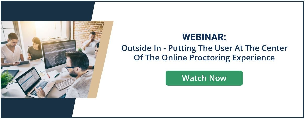 Webinar Outside In Putting The User At The Center Of The Online Proctoring Experience